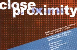 Close Proximity – SMFA Post-Bac Exhibition, Boston, MA – April 2006